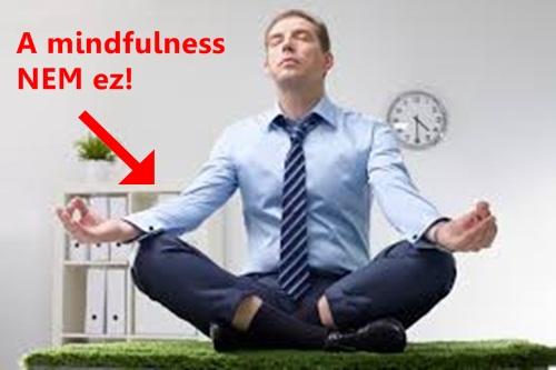 Mi az a mindfulness meditáció? Ha megérted, gyakorlod