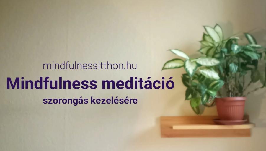 Vezetett mindfulness meditáció szorongás kezelésére VIDEÓ